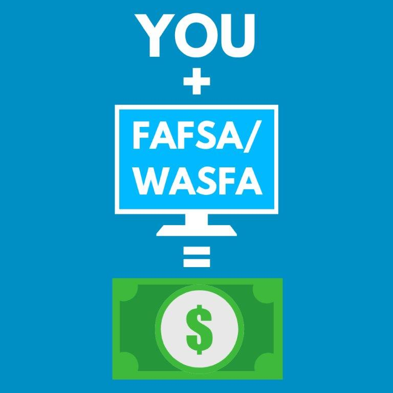You + FAFSA or WASFA = money